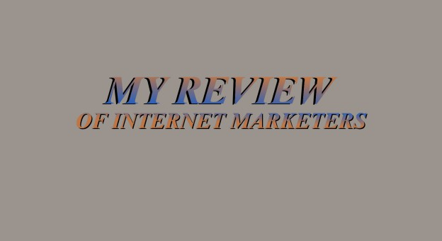 REVIEWS OF INTERNET MARKETERS
